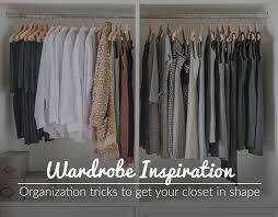 wardrobe inspiration organization tricks to get your closet in shape