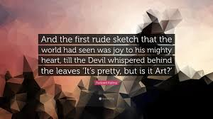 rudyard kipling quote u201cand the first rude sketch that the world