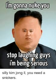 Kim Jong Un Snickers Meme - im gonna rukeyou stop laughing guys im being serious silly kim jong