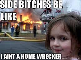 Side Bitches Meme - meme creator side bitches be i aint a home wrecker like meme