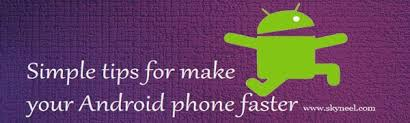 how to make android faster simple tips for make your android phone faster