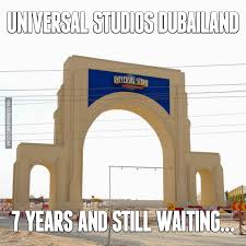 Universal Memes - 7 years and still waiting universal studios dubailand image