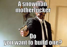 Do You Want To Build A Snowman Meme - motherfuckin frozen quickmeme