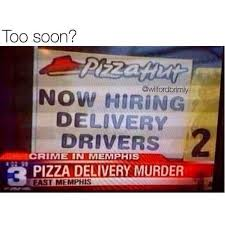 Pizza Delivery Meme - dopl3r com memes too soon wilfordbrimly now hiring delivery