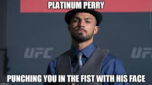 Perry Meme - itt we use meme magic to make mike platinum perry into ufc