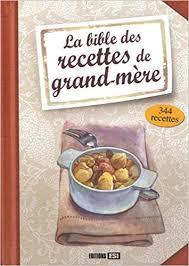 recette cuisine grand mere la bible des recettes de grand mère 9782353556526 amazon com books