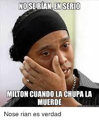 Milton Meme - no serian en serio milton cuando la chupa la muerde memegeneradorcom