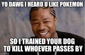 Yo Dog Meme - yo dawg heard you memes imgflip