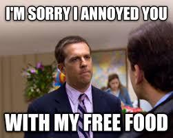 Free Food Meme - livememe com sorry i annoyed you with my friendship