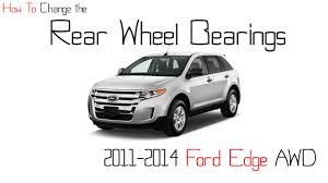 nissan murano wheel bearing how to change the rear wheel bearing on a 2011 2014 ford edge awd