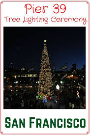 sf christmas tree lighting 2017 pier 39 tree lighting ceremony 2017 event details