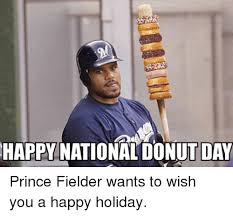 Prince Fielder Memes - happy national donut day prince fielder wants to wish you a happy