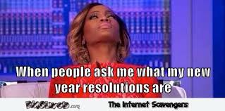 New Year New Me Meme - when people ask me what my new year resolutions are meme pmslweb