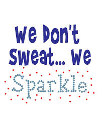 i don t sweat i sparkle we don t sweat we sparkle we are sparkle