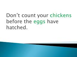 Count Your Chicken Before They Hatch Pdf Proverbs Idioms Ppt