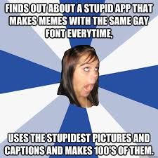 App That Makes Memes - finds out about a stupid app that makes memes with the same gay