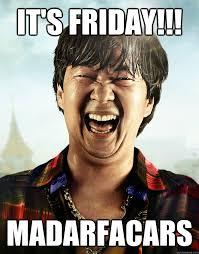 Its Friday Meme - it s friday madarfacars ken jeong its friday quickmeme