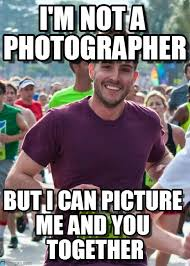 Photographer Meme - i m not a photographer on memegen