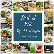 best of 2015 top 20 recipes lemoine family kitchen