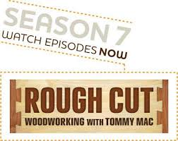 Woodworking Shows Online by Rough Cut Tommy Mac