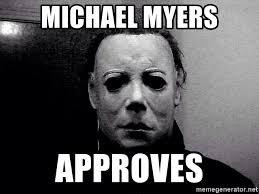 Michael Myers Memes - michael myers approves michael myers loves meme generator