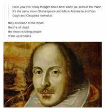 Shakespeare Meme - dopl3r com memes have you ever really thought about how when you