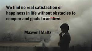 we find no real satisfaction or happiness in without obstacles