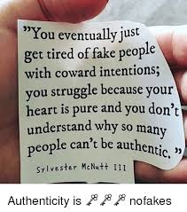 Fake People Memes - you eventually just get tired of fake people with coward