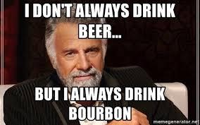Meme Generator I Don T Always - i don t always drink beer but i always drink bourbon i don t