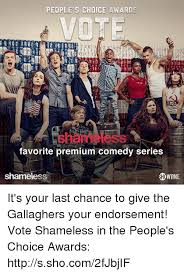 Meme From Shameless - peoples choice awards vot favorite premium comedy series shameless