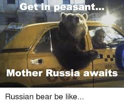 Russian Car Meme - t in peasant mother russia awaits russian bear be like be like