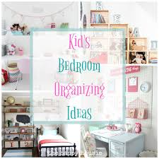 fantastic ideas for organizing kid u0027s bedrooms the happy housie