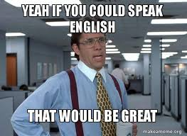 Speak English Meme - yeah if you could speak english that would be great that would