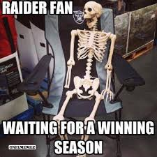 Raiders Fans Memes - or jst waiting for more than 2 wins funny sport quotes