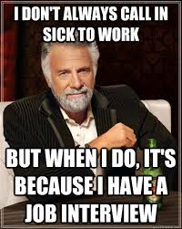 Job Interview Meme - what to do if you are sick when you have a job interview jobs finder
