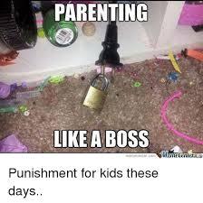 Memes Center - parenting like a boss meme centercom punishment for kids these days