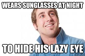 Lazy Eye Meme - funny for funny lazy eye jokes www funnyton com