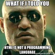 Meme Html - what if i told you html is not a programming language what if i