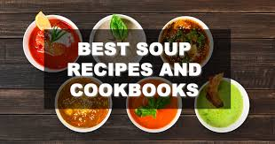 best cookbooks best soup recipes and cookbooks for cozy mealtimes familynano