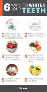 health tips 6 ways to whiten your teeth naturally dr axe