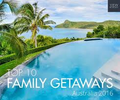 top 10 family getaways in australia for 2016 the tops and