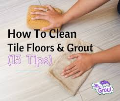 how to clean tile floors and grout br 13 tips free printable
