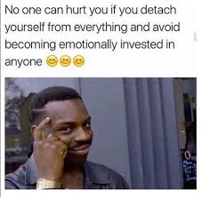 Know Your Meme Com - no one can hurt you if you detach yourself from everything and avoid