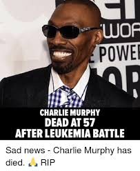 Leukemia Meme - wof power charlie murphy dead at 57 after leukemia battle sad news
