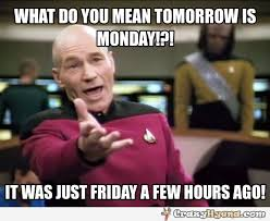 Funny Monday Memes - what do you mean tommorow is monday funny picture
