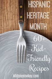 60 hispanic heritage month recipes to try with kids all done monkey
