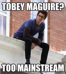 Meme Tobey Maguire - tobey maguire too mainstream hipster peter parker quickmeme