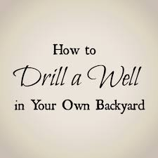 drill a well in your backyard a review oak hill homestead