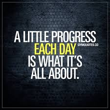 Quote Of The Day Motivation Quote A Progress Each Day Is What It S All