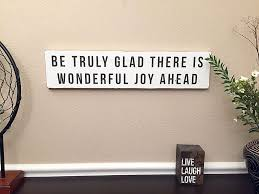 Love Home Decor Sign by Be Truly Glad There Is Wonderful Joy Ahead Shabby Chic Sign 24x5